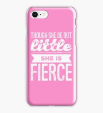 though she be but little she is fierce iPhone Case/Skin