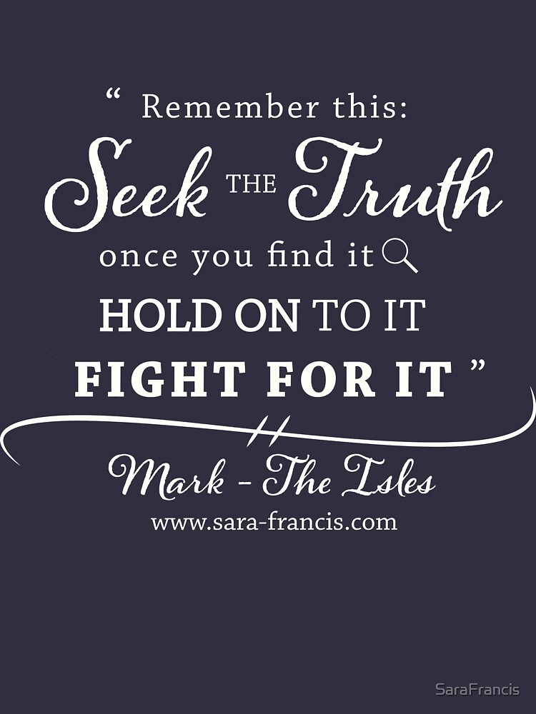 Seek the Truth - Mark Quote by SaraFrancis