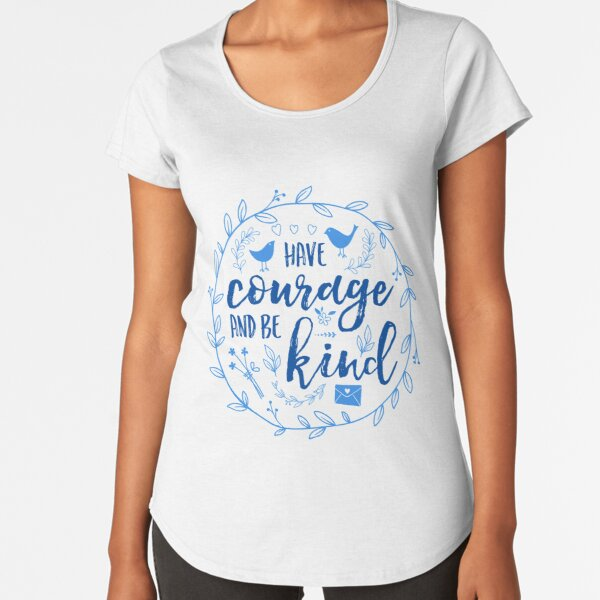Have Courage and Be Kind Typography Cobalt Blue Premium Scoop T-Shirt