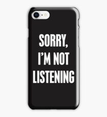 Sorry I'm Not Listening iPhone Case/Skin
