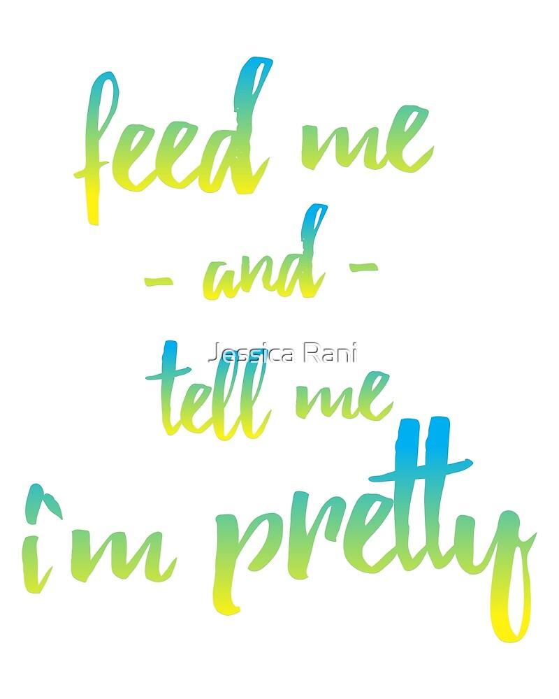 FEED ME AND TELL ME I'M PRETTY by Jessica Rani