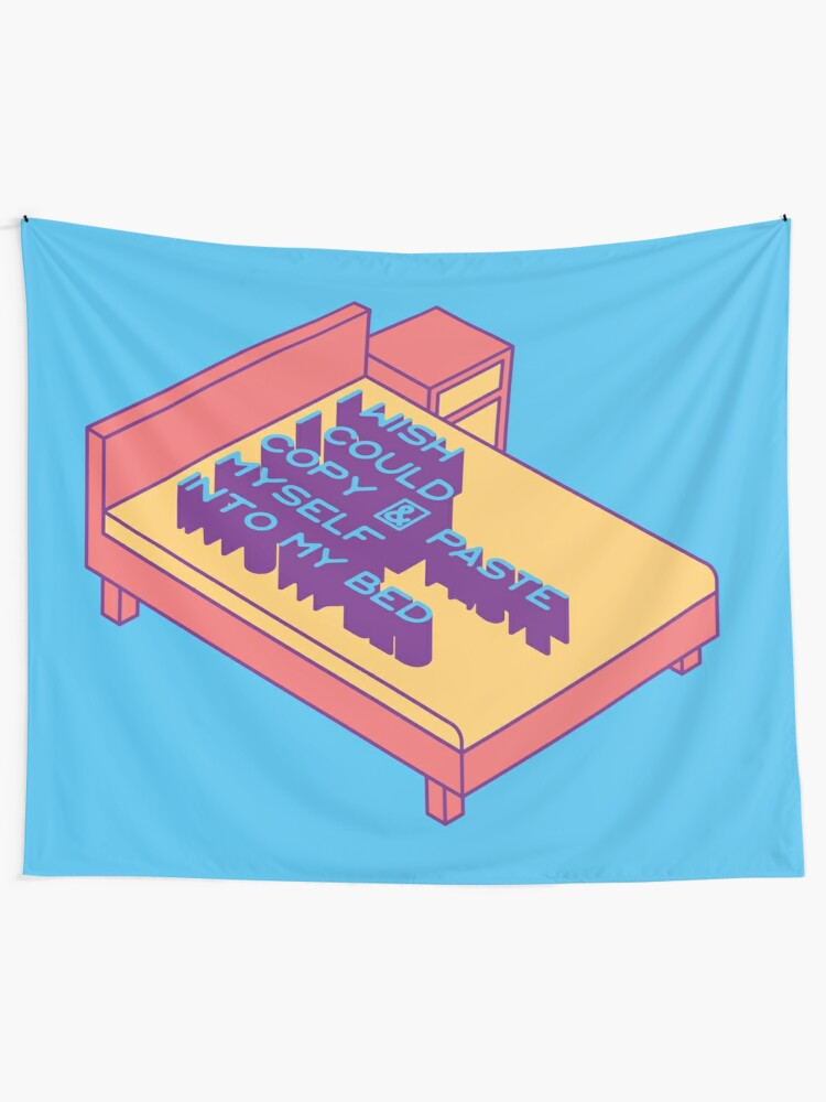 Alternate view of I Wish I Could Copy and Paste Myself into My Bed Tapestry