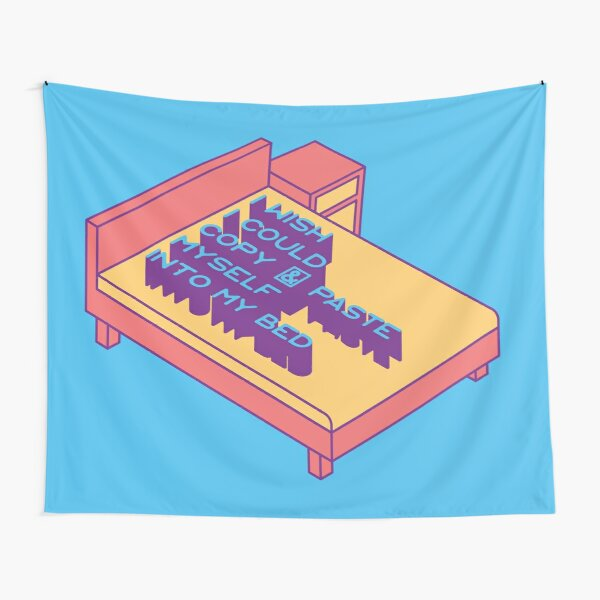 I Wish I Could Copy and Paste Myself into My Bed Tapestry