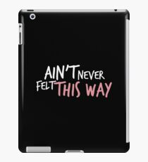 Ain't Never Felt This Way Merchandise iPad Case/Skin