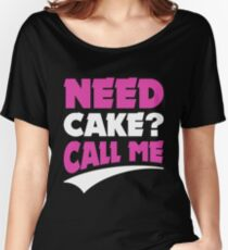Need cake call me ! Women's Relaxed Fit T-Shirt