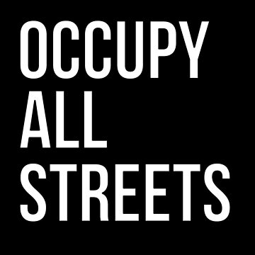 Occupy All Streets by ShineEyePirate