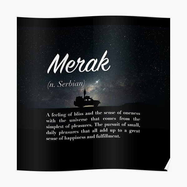 Merak (untranslatable word) feeling of bliss, oneness with universe from the simplest of pleasures Poster