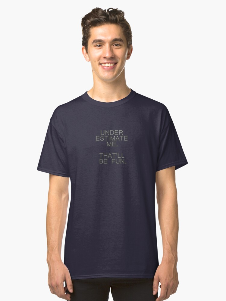 Under Estimate Me Classic T-Shirt Front