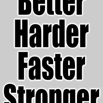 Harder, Better, Faster, Stronger, Do it, MMA, Sport, Fitness, Motto by TOMSREDBUBBLE