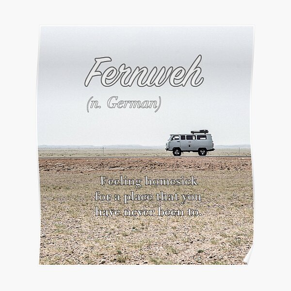 Fernweh (untranslatable word) homesick for a place that you have never been to Poster