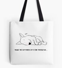 """""""Wake me up when it's the weekend"""" - Bull Terrier Tote Bag"""