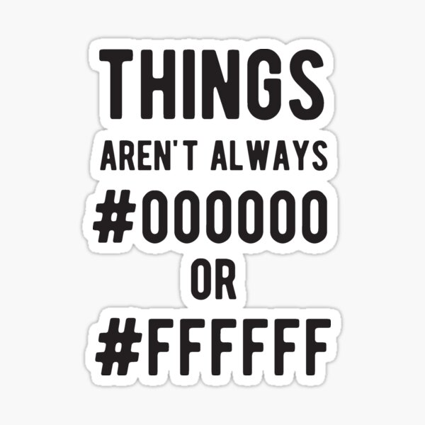 THINGS aren't always #000000 or #FFFFFF - Funny Programming Jokes - Light Color Sticker