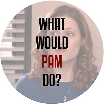What would Pam do? by Mangobarbecue