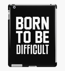 BORN TO BE DIFFICULT iPad Case/Skin
