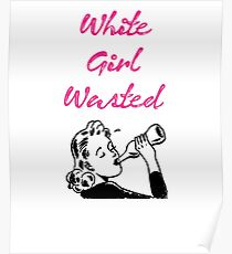 White Girl Wasted Poster