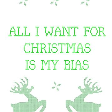 All I want for Christmas is my bias Shirt by Nitewalker314