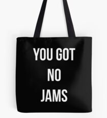 You Got No Jams - White Tote Bag