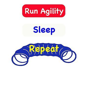 Run Agility; Sleep; Repeat by Just4doglovers