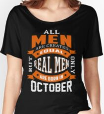 All Men - Real Men Are Born in October Tshirt Women's Relaxed Fit T-Shirt