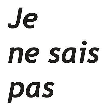 Je Ne Sais Pas by UNTITLEDbrasil