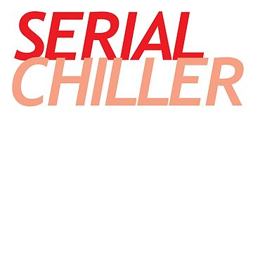 Serial Chiller by UNTITLEDbrasil