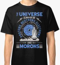 Das Universum besteht aus Protonen, Neutronen, Elektronen, Morons T Shirts Geschenk Classic T-Shirt