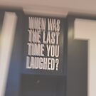 When was the Last Time You Laughed? by Kaitlyn Mikayla