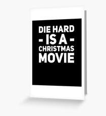 Die hard is a christmas movie Greeting Card