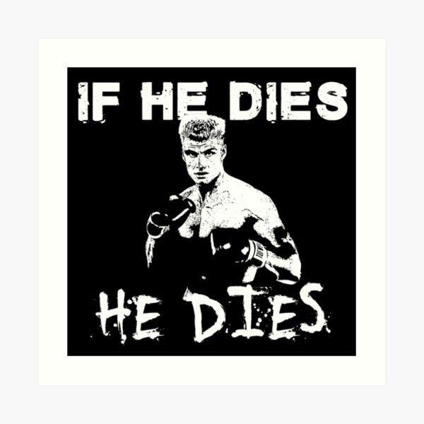 Ivan Drago rocky 4  If he dies, He dies Art Print