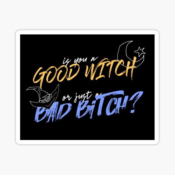 Good Witch or Bad Bitch? Sticker