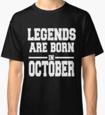 LEGENDS ARE BORN IN OCTOBER Classic T-Shirt