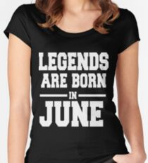 LEGENDS ARE BORN IN JUNE Women's Fitted Scoop T-Shirt