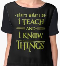 I Teach and I Know Things Women's Chiffon Top