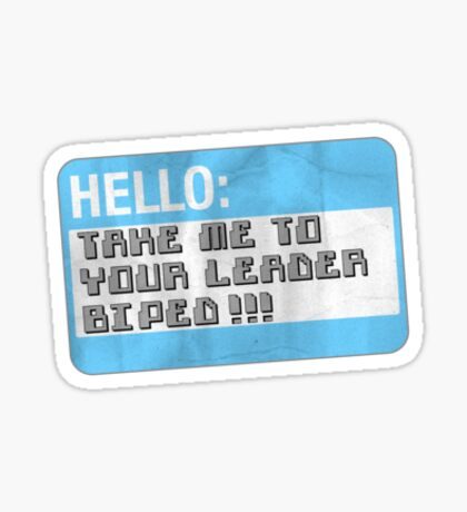 Take me to your leader, biped! Sticker