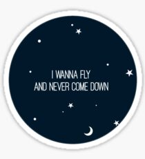 i wanna fly and never come down Sticker