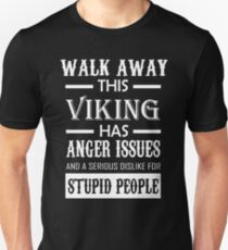 WALK AWAY THIS VIKING HAS ANGER ISSUES AND A SERIOUS DISLIKE FOR STUPID PEOPLE T-Shirt