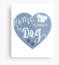 Home Is Where My Dog Is Blue Dog Slogan Gifts for Dog Lovers Metal Print