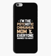 I'M THE PSYCHOTIC CHIHUAHUA MOM iPhone Case