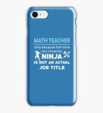 Math Teacher But Not Ninja iPhone Case/Skin