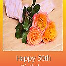 Happy 50th Birthday Country Orange Roses  by daphsam