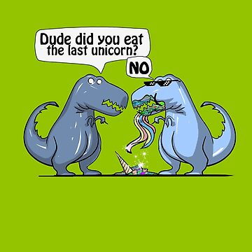 Dude Did You Eat the Last Unicorn? Funny Dinosaur Dino by spitzys