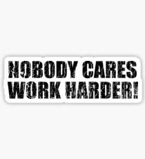 Niemand kümmert sich härter arbeiten! Sticker