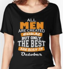 All Men are Created Equal but Only The Best are Born in October Women's Relaxed Fit T-Shirt