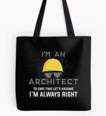I'm An Architect To Save Time Let's Assume I'm Always Right Tote Bag