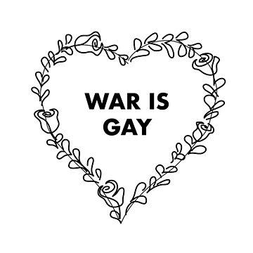 War is Gay by Spncr