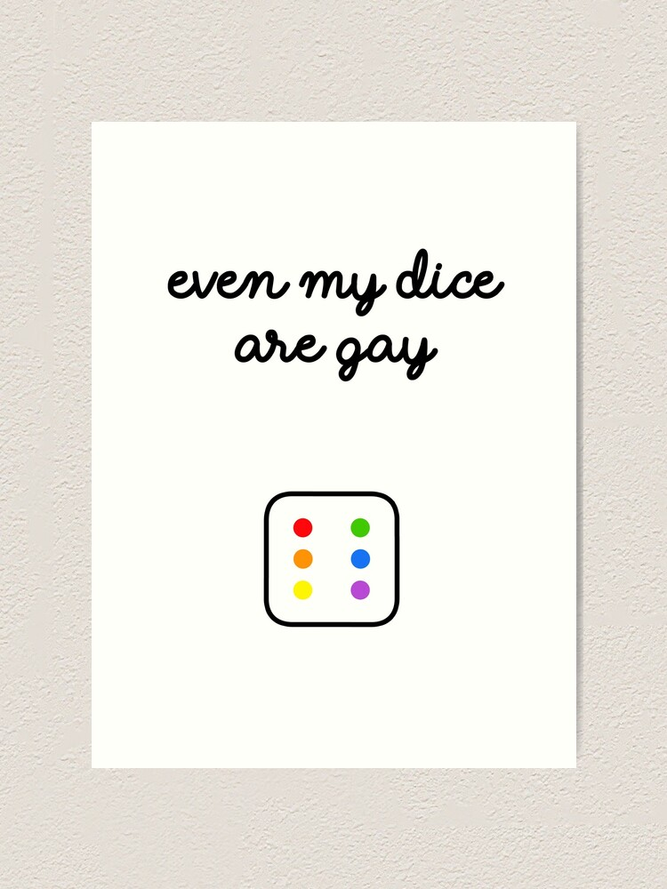 Alternate view of Even My Dice Are Gay Art Print