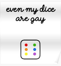 Even My Dice Are Gay Poster