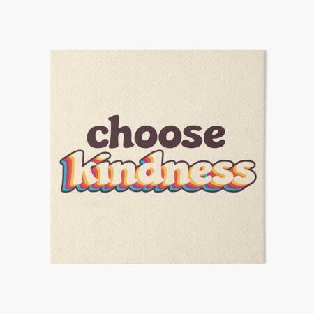 Choose Kindness Art Board Print