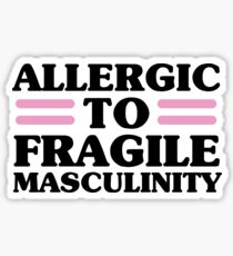 Allergic To Fragile Masculinity Sticker