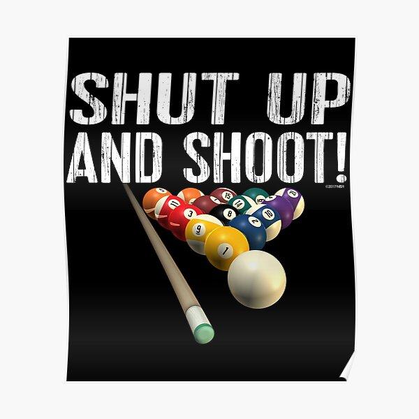 Pool Billiards Humor: Shut Up and Shoot! Poster